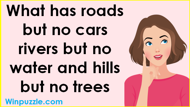 What has roads but no cars rivers but no water and hills but no trees